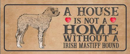 irish mastiff hound Dog Metal Sign Plaque - A House Is Not a ome without a